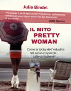 Julie Bindel«Ilmito di Pretty woman . Come la lobby dell'industria del sesso ci spaccia la prostituzione»VandA | Morellini 17.90 euro