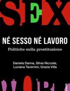 Daniela Danna, Silvia Niccolai, Luciana Tavernini e Grazia Villa«Nè sesso nè lavoro. Politiche sulla prostituzione»VandA.e Publishing 15.99 euro